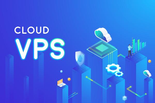Cloud VPS - lựa chọn đúng, kết nối mạnh, ổn định cao
